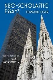 Neo-Scholastic Essays by Edward Feser