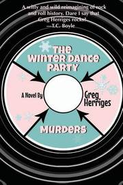 The Winter Dance Party Murders by Greg Herriges