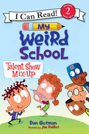 My Weird School: Talent Show Mix-Up by Dan Gutman