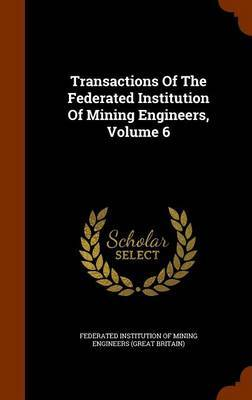 Transactions of the Federated Institution of Mining Engineers, Volume 6 image