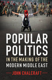 Popular Politics in the Making of the Modern Middle East by John Chalcraft image