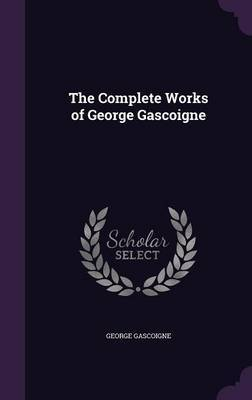 The Complete Works of George Gascoigne by George Gascoigne image