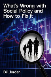 What's Wrong with Social Policy and How to Fix it by Bill Jordan image