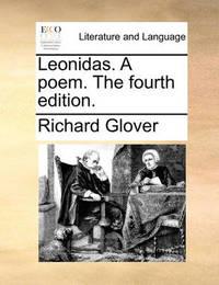 Leonidas. a Poem. the Fourth Edition by Richard Glover