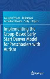 Implementing the Group-Based Early Start Denver Model for Preschoolers with Autism by Geraldine Dawson image