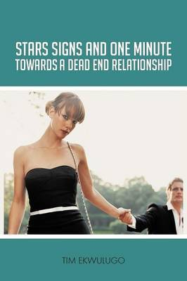 Star Signs and One Minute Towards A Dead End Relationship by Tim Ekwulugo