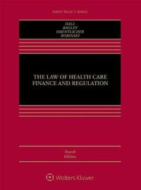 The Law of Health Care Finance and Regulation by Mark A. Hall