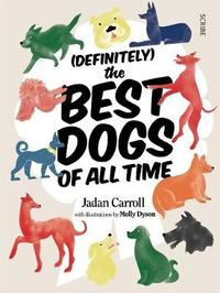 (Definitely) The Best Dogs of all Time by Jadan Carroll