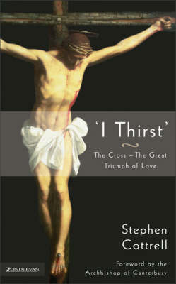 I Thirst: The Cross - The Great Triumph of Love by Stephen Cottrell image