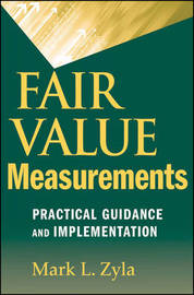 Fair Value Measurements: Practical Guidance and Implementation by Mark L. Zyla image