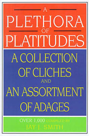A Plethora of Platitudes: A Collection of Cliches and an Assortment of Adages image