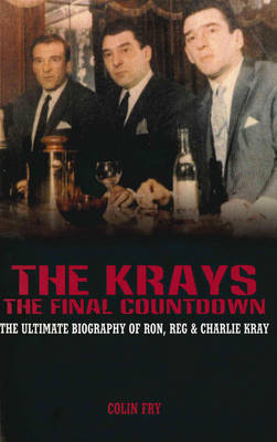 The Krays - the Final Countdown: The Ultimate Biography of Ron, Reg and Charlie Kray by Colin Fry image