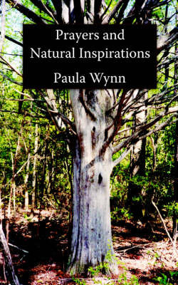 Prayers and Natural Inspirations by Paula Wynn