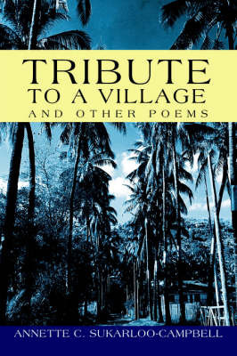 Tribute to a Village by Annette C. Sukarloo-Campbell