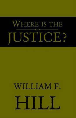 Where Is the Justice? by William F. Hill