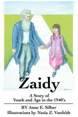 Zaidy: A Story of Youth and Age in the 1940's by Anne E Silber