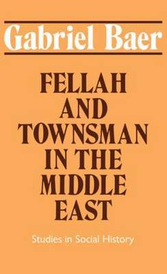 Fellah and Townsmen in the Middle East by Gabriel Baer