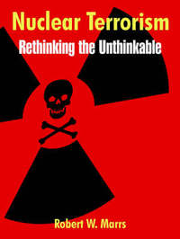 Nuclear Terrorism: Rethinking the Unthinkable by Robert, W. Marrs image