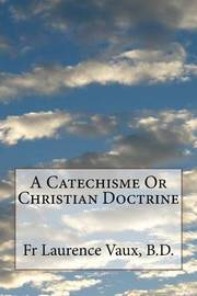 A Catechisme or Christian Doctrine by Laurence Vaux B D image