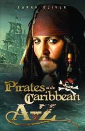 Pirates of the Caribbean A-Z by SARAH OLIVER