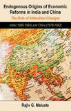 Endogenous Origins of Economic Reforms in India and China: The Role of Attitudinal Changes: India (1980-1984) and China (1978-1982) by Rajiv G. Maluste