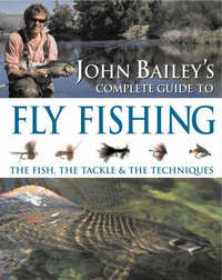 John Bailey's Complete Guide to Fly Fishing by John Bailey image