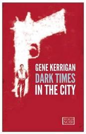 Dark Times in the City by Gene Kerrigan
