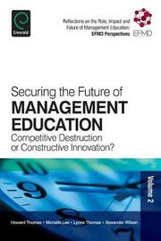Securing the Future of Management Education by Howard Thomas