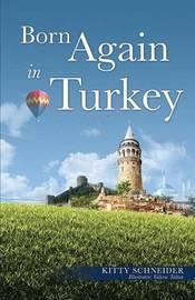 Born Again in Turkey by Kitty Schneider