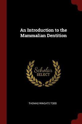 An Introduction to the Mammalian Dentition by Thomas Wingate Todd image