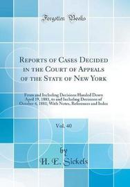 Reports of Cases Decided in the Court of Appeals of the State of New York, Vol. 40 by H E Sickels image