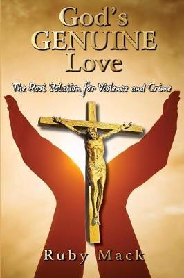 God's Genuine Love-The Root Solution for Violence and Crime by Ruby Mack