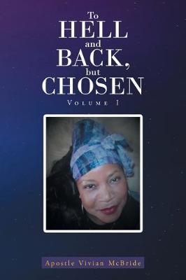 To Hell and Back, but Chosen by Apostle Vivian McBride