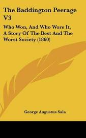 The Baddington Peerage V3: Who Won, And Who Wore It, A Story Of The Best And The Worst Society (1860) by George Augustus Sala