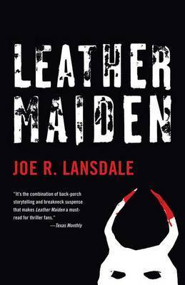 Leather Maiden by Joe R Lansdale
