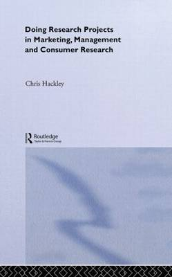 Doing Research Projects in Marketing, Management and Consumer Research by Chris Hackley