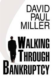 Walking Through Bankruptcy by DAVID PAUL MILLER