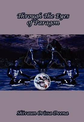 Through the Eyes of Paragon by Shivaun Orissa Deena