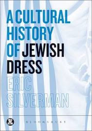 A Cultural History of Jewish Dress by Eric Silverman