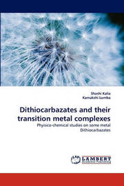 Dithiocarbazates and Their Transition Metal Complexes by Shashi Kalia