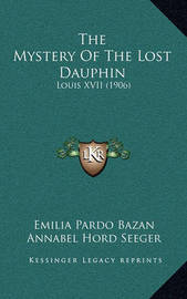 The Mystery of the Lost Dauphin: Louis XVII (1906) by Emilia Pardo Bazan