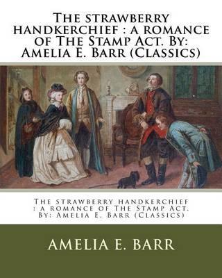 The Strawberry Handkerchief by Amelia E Barr