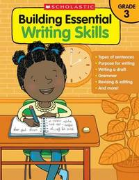 Building Essential Writing Skills: Grade 3 by Scholastic Teaching Resources