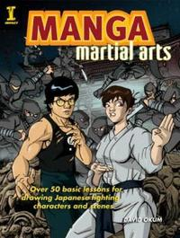 Manga Martial Arts: Over 50 Basic Lessons for Drawing the World's Most Popular Fighting Style by David Okum