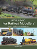 Kit Building for Railway Modellers: Volume 2 by George Dent