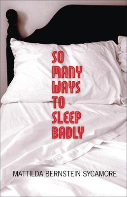 So Many Ways to Sleep Badly by Mattilda Bernstein Sycamore