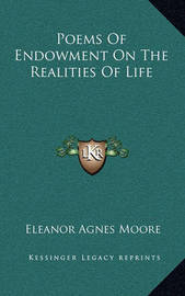 Poems of Endowment on the Realities of Life by Eleanor Agnes Moore