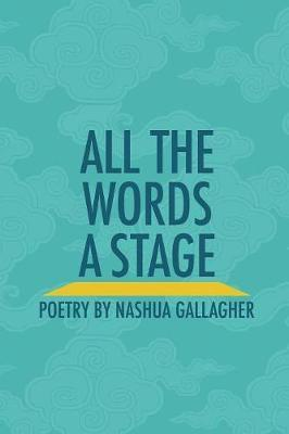 All the Words a Stage by Nashua Gallagher