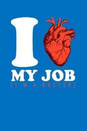I my Job (I'm A Doctor) by Arzt Doktor Krankenschwester Notizbuch image