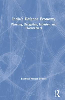 India's Defence Economy by Laxman Kumar Behera